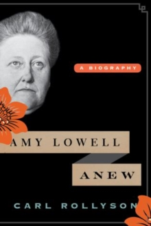 Amy Lowell Anew : A Biography, Hardback Book