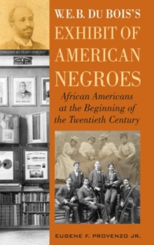 W. E. B. DuBois's Exhibit of American Negroes : African Americans at the Beginning of the Twentieth Century, Hardback Book