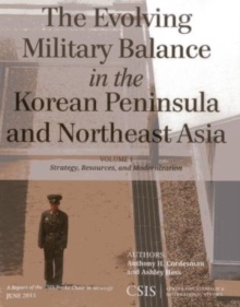 The Evolving Military Balance in the Korean Peninsula and Northeast Asia : Strategy, Resources, and Modernization, Paperback / softback Book