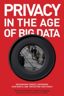 Privacy in the Age of Big Data : Recognizing Threats, Defending Your Rights, and Protecting Your Family, Hardback Book