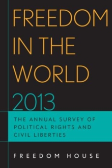 Freedom in the World 2013 : The Annual Survey of Political Rights and Civil Liberties, Hardback Book