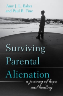 Surviving Parental Alienation : A Journey of Hope and Healing, Hardback Book