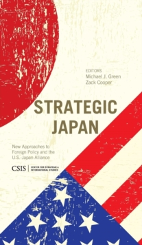 Strategic Japan : New Approaches to Foreign Policy and the U.S.-Japan Alliance, Hardback Book