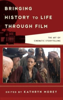 Bringing History to Life Through Film : The Art of Cinematic Storytelling, Hardback Book