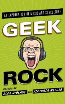 Geek Rock : An Exploration of Music and Subculture, Hardback Book