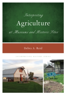 Interpreting Agriculture at Museums and Historic Sites, Hardback Book
