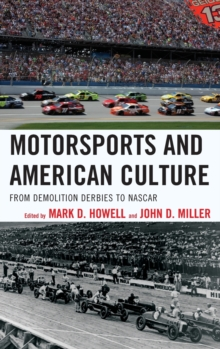 Motorsports and American Culture : From Demolition Derbies to NASCAR, Hardback Book