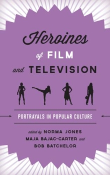 Heroines of Film and Television : Portrayals in Popular Culture, Hardback Book