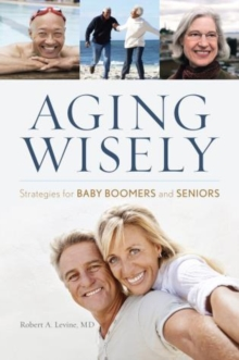Aging Wisely : Strategies for Baby Boomers and Seniors, Hardback Book