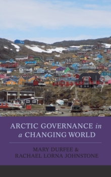 Arctic Governance in a Changing World, Hardback Book