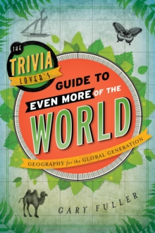 The Trivia Lover's Guide to Even More of the World : Geography for the Global Generation, Paperback / softback Book