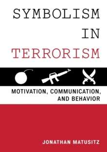 Symbolism in Terrorism : Motivation, Communication, and Behavior, Paperback / softback Book