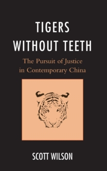 Tigers without Teeth : The Pursuit of Justice in Contemporary China, Hardback Book