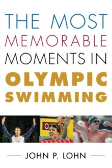The Most Memorable Moments in Olympic Swimming, Hardback Book