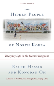 The Hidden People of North Korea : Everyday Life in the Hermit Kingdom, Hardback Book