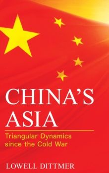 China's Asia : Triangular Dynamics since the Cold War, Paperback / softback Book