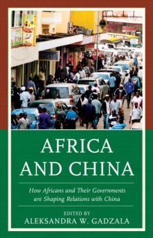 Africa and China : How Africans and Their Governments are Shaping Relations with China, Hardback Book