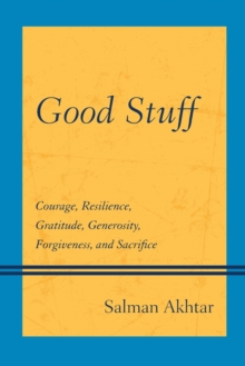 Good Stuff : Courage, Resilience, Gratitude, Generosity, Forgiveness, and Sacrifice, Paperback Book