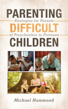 Parenting Difficult Children : Strategies for Parents of Preschoolers to Preteens, EPUB eBook