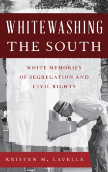 Whitewashing the South : White Memories of Segregation and Civil Rights, Paperback / softback Book
