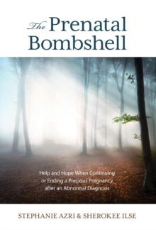 The Prenatal Bombshell : Help and Hope When Continuing or Ending a Precious Pregnancy After an Abnormal Diagnosis, Hardback Book