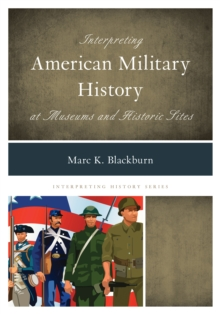 Interpreting American Military History at Museums and Historic Sites, Hardback Book