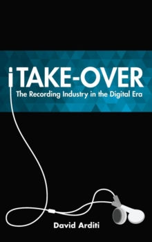 iTake-Over : The Recording Industry in the Digital Era, Hardback Book