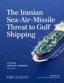 The Iranian Sea-Air-Missile Threat to Gulf Shipping, Paperback / softback Book