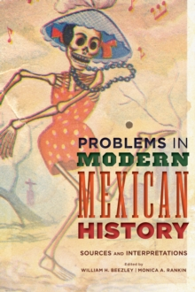 Problems in Modern Mexican History : Sources and Interpretations, Paperback Book