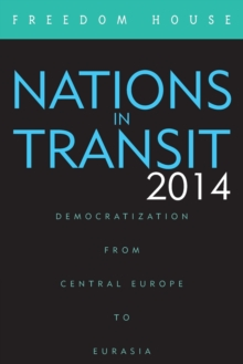 Nations in Transit 2014 : Democratization from Central Europe to Eurasia, Paperback / softback Book