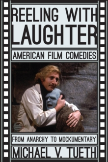 Reeling with Laughter : American Film Comedies: From Anarchy to Mockumentary, Paperback / softback Book