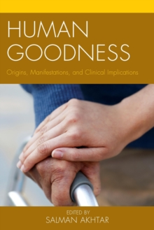 Human Goodness : Origins, Manifestations, and Clinical Implications, Hardback Book
