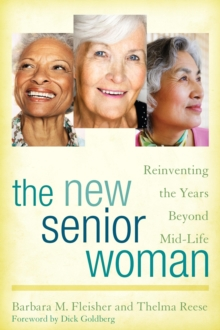 The New Senior Woman : Reinventing the Years Beyond Mid-Life, Paperback / softback Book