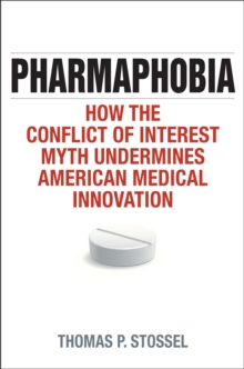 Pharmaphobia : How the Conflict of Interest Myth Undermines American Medical Innovation, Hardback Book