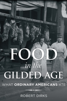 Food in the Gilded Age : What Ordinary Americans Ate, Hardback Book