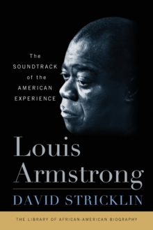 Louis Armstrong : The Soundtrack of the American Experience, Paperback / softback Book