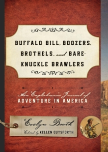 Buffalo Bill, Boozers, Brothels, and Bare-Knuckle Brawlers : An Englishman's Journal of Adventure in America, Hardback Book