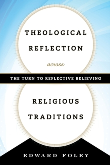 Theological Reflection across Religious Traditions : The Turn to Reflective Believing, Paperback / softback Book