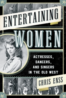 Entertaining Women : Actresses, Dancers, and Singers in the Old West, Paperback / softback Book
