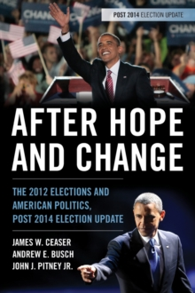 After Hope and Change : The 2012 Elections and American Politics, Post 2014 Election Update, Paperback / softback Book