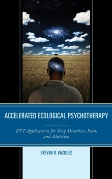 Accelerated Ecological Psychotherapy : ETT Applications for Sleep Disorders, Pain, and Addiction, Paperback / softback Book