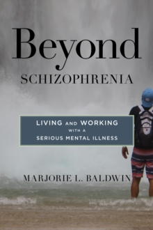 Beyond Schizophrenia : Living and Working with a Serious Mental Illness, Hardback Book