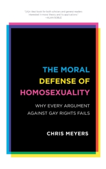 The Moral Defense of Homosexuality : Why Every Argument Against Gay Rights Fails, Hardback Book