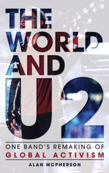 The World and U2 : One Band's Remaking of Global Activism, Hardback Book