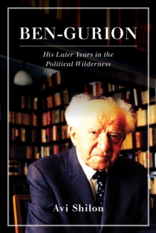 Ben-Gurion : His Later Years in the Political Wilderness, Hardback Book