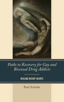 Paths to Recovery for Gay and Bisexual Drug Addicts : Healing Weary Hearts, Hardback Book