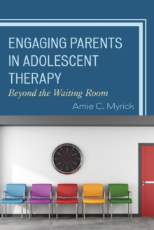 Engaging Parents in Adolescent Therapy : Beyond the Waiting Room, Hardback Book