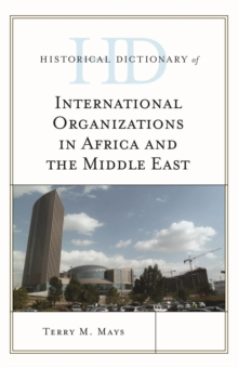 Historical Dictionary of International Organizations in Africa and the Middle East, Hardback Book