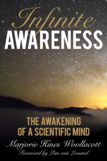 Infinite Awareness : The Awakening of a Scientific Mind, Hardback Book