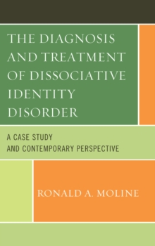 The Diagnosis and Treatment of Dissociative Identity Disorder : A Case Study and Contemporary Perspective, Paperback / softback Book